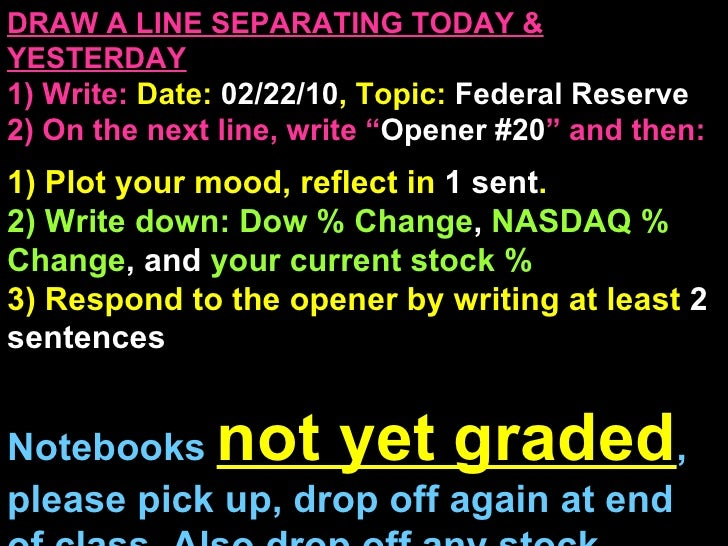 DRAW A LINE SEPARATING TODAY & YESTERDAY 1) Write:   Date:  02/22/10 , Topic:  Federal Reserve 2) On the next line, write ...