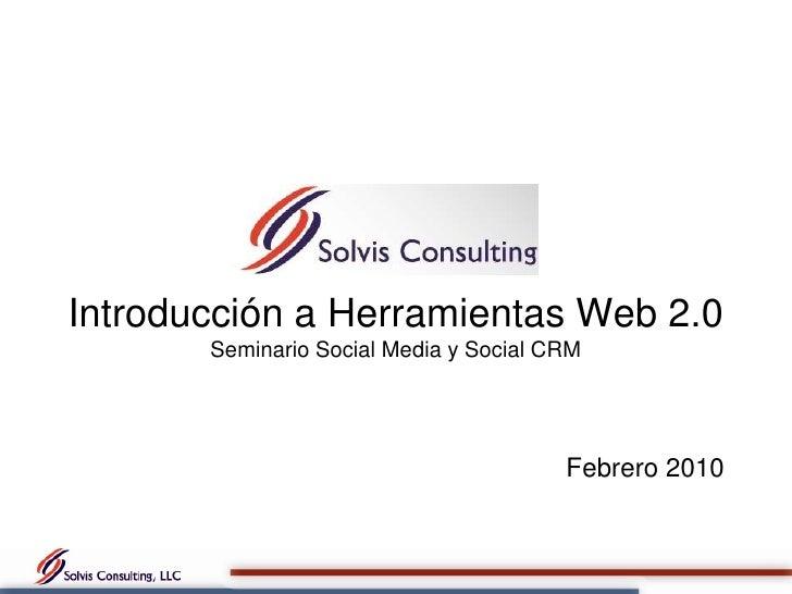 Introducción a Herramientas Web 2.0Seminario Social Media y Social CRM <br />Febrero 2010<br />