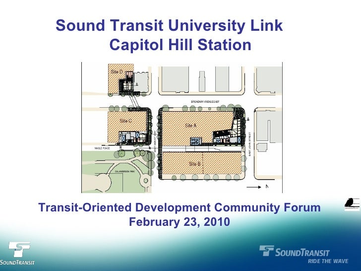Sound Transit University Link  Capitol Hill Station Transit-Oriented Development Community Forum February 23, 2010 N