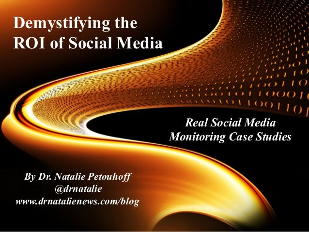 By Dr. Natalie Petouhoff@drnataliewww.drnatalienews.com/blogReal Social MediaMonitoring Case StudiesDemystifying theROI of...
