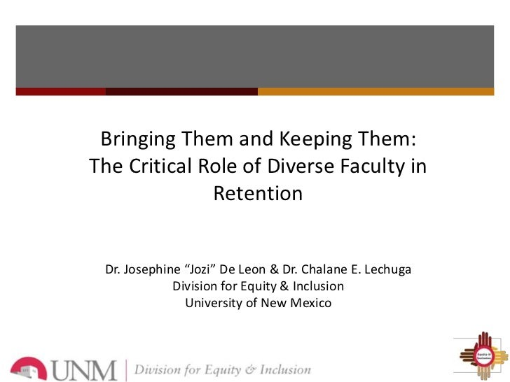 """Bringing Them and Keeping Them:The Critical Role of Diverse Faculty in              Retention Dr. Josephine """"Jozi"""" De Leon..."""