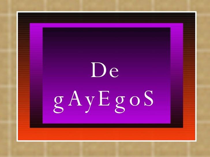 De gAyEgoS