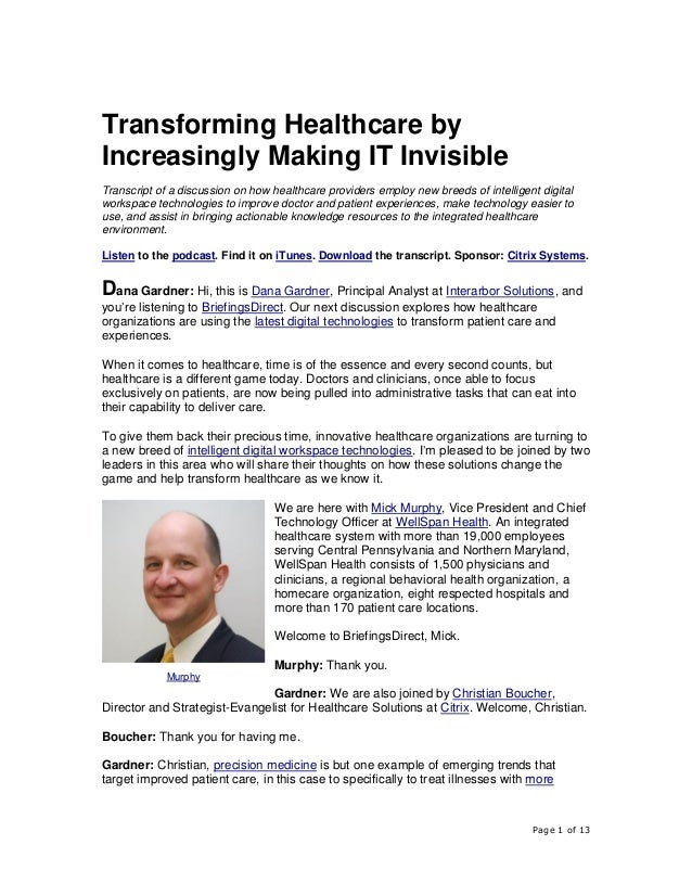 Page 1 of 13 Transforming Healthcare by Increasingly Making IT Invisible Transcript of a discussion on how healthcare prov...