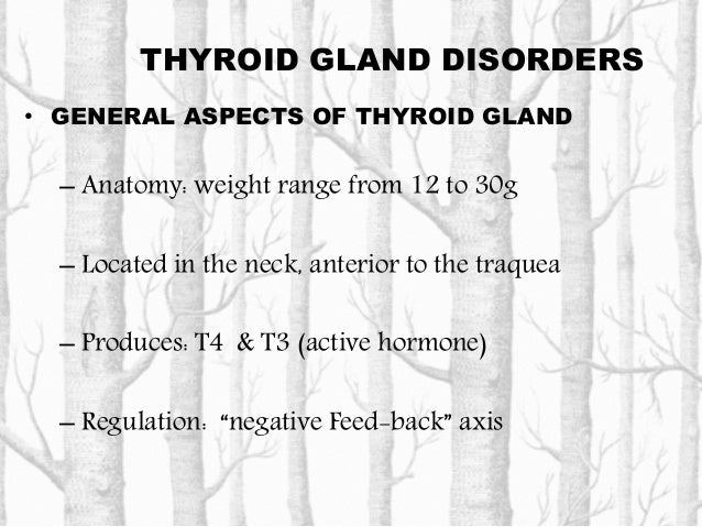 THYROID GLAND DISORDERS • GENERAL ASPECTS OF THYROID GLAND – Anatomy: weight range from 12 to 30g – Located in the neck, a...