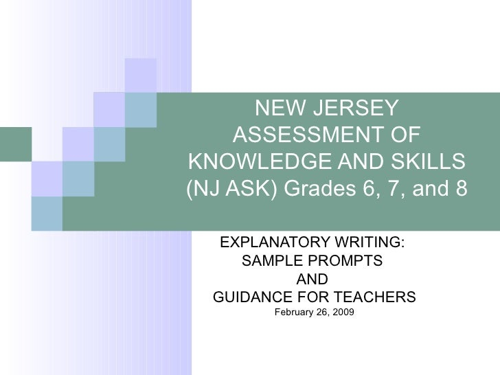 NEW JERSEY ASSESSMENT OF KNOWLEDGE AND SKILLS (NJ ASK) Grades 6, 7, and 8 EXPLANATORY WRITING:  SAMPLE PROMPTS  AND  GUIDA...