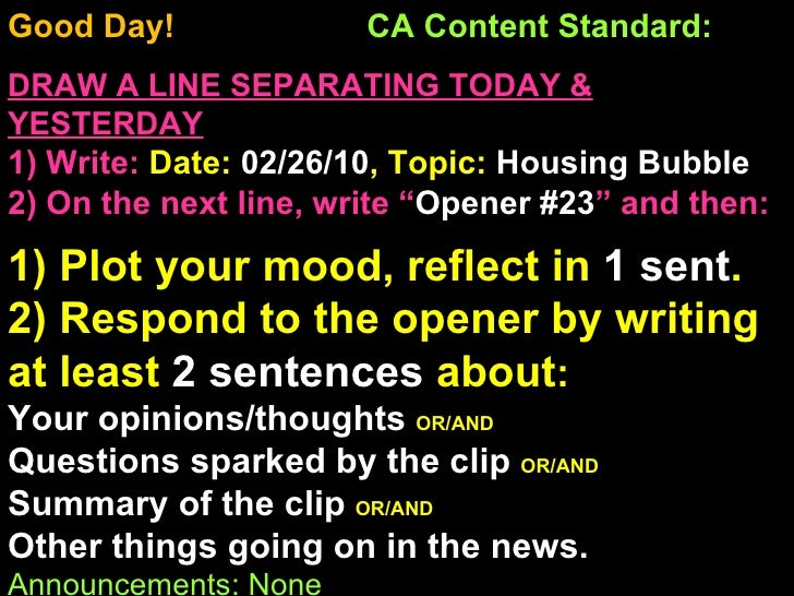 Good Day!  CA Content Standard:  DRAW A LINE SEPARATING TODAY & YESTERDAY 1) Write:   Date:  02/26/10 , Topic:  Housing Bu...