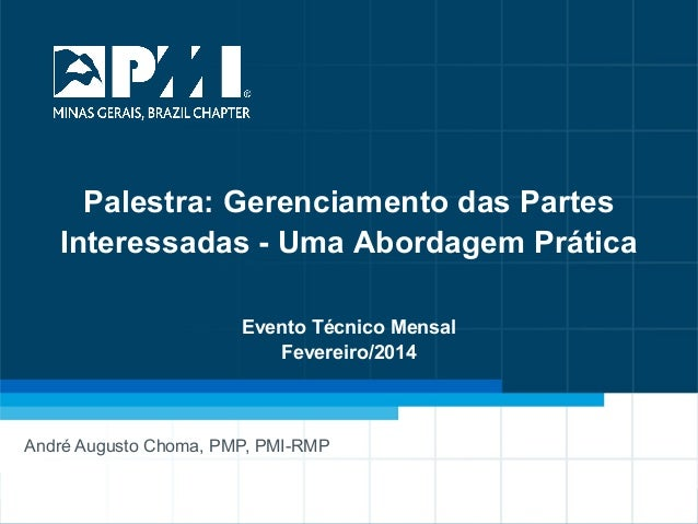 Palestra: Gerenciamento das Partes Interessadas - Uma Abordagem Prática Evento Técnico Mensal Fevereiro/2014  André August...