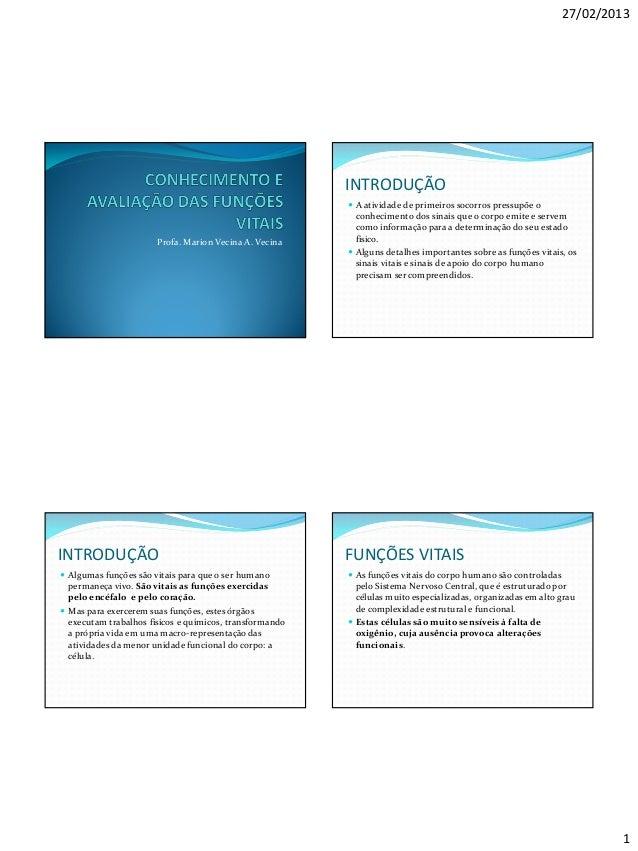 27/02/2013 1 Profa. Marion Vecina A. Vecina INTRODUÇÃO  A atividade de primeiros socorros pressupõe o conhecimento dos si...
