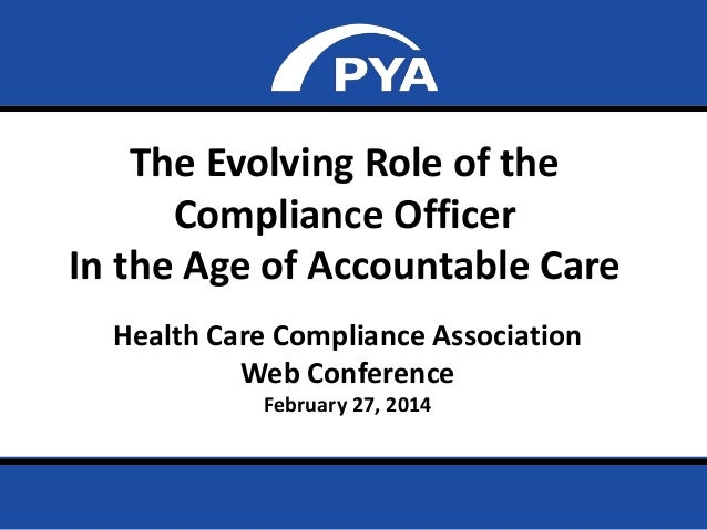The Evolving Role of the Compliance Officer In the Age of Accountable Care Health Care Compliance Association Web Conferen...