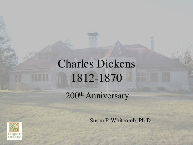 Charles Dickens  1812-1870 200th Anniversary       Susan P. Whitcomb, Ph.D.