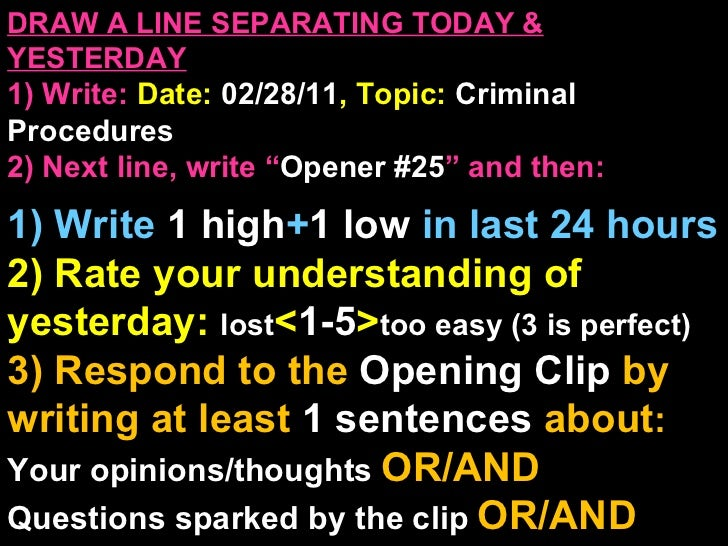 """DRAW A LINE SEPARATING TODAY & YESTERDAY 1) Write:   Date:  02/28/11 , Topic:  Criminal Procedures 2) Next line, write """" O..."""