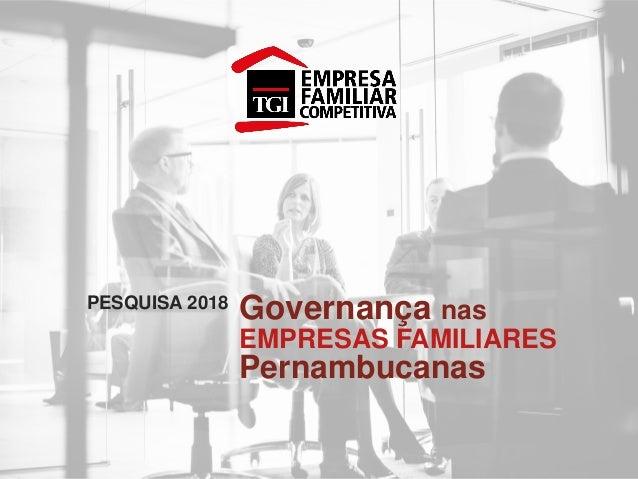 Governança nas EMPRESAS FAMILIARES Pernambucanas PESQUISA 2018