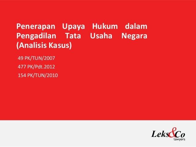 Penerapan Upaya Hukum dalam Pengadilan Tata Usaha Negara (Analisis Kasus) 49 PK/TUN/2007 477 PK/Pdt.2012 154 PK/TUN/2010