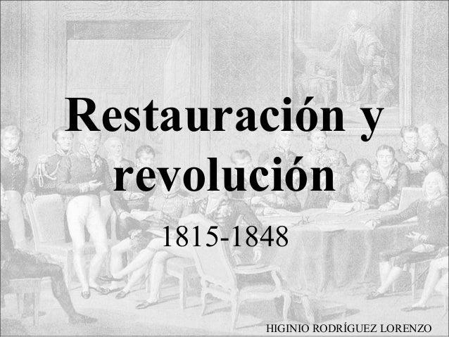 Restauración y revolución 1815-1848 HIGINIO RODRÍGUEZ LORENZO