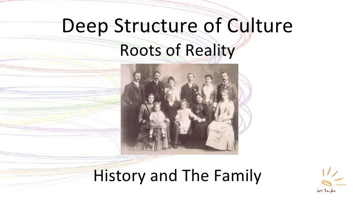 Deep Structure of Culture Roots of Reality History and The Family