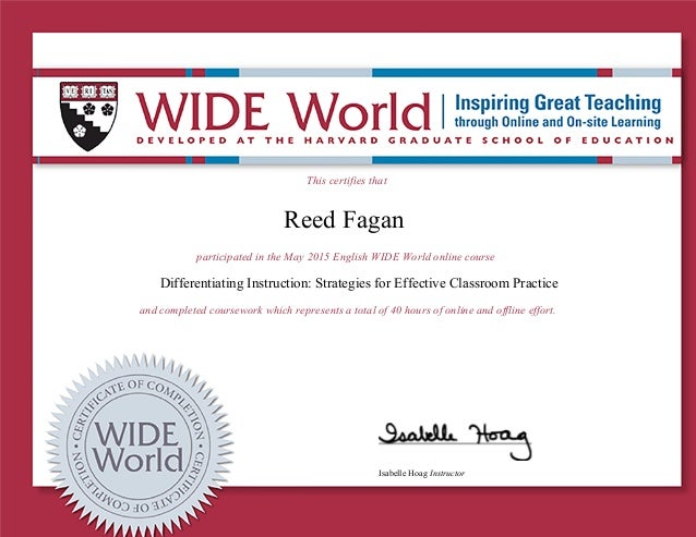 This certifies that Reed Fagan participated in the May 2015 English WIDE World online course Differentiating Instruction: ...
