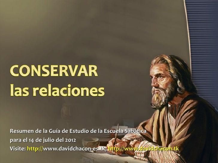Resumen de la Guía de Estudio de la Escuela Sabáticapara el 14 de julio del 2012Visite: http://www.davidchacon-es.tk, http...
