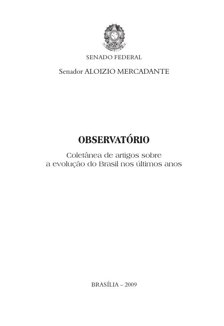 SENADO FEDERAL     Senador ALOIZIO MERCADANTE             OBSERVATÓRIO      Coletânea de artigos sobre a evolução do Brasi...