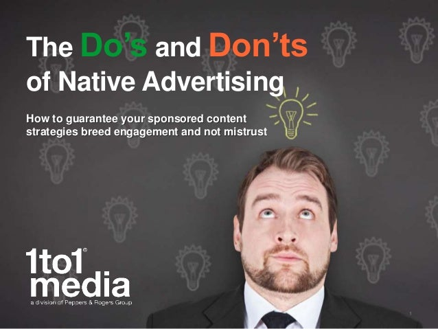 The Do's and Don'ts of Native Advertising How to guarantee your sponsored content strategies breed engagement and not mist...