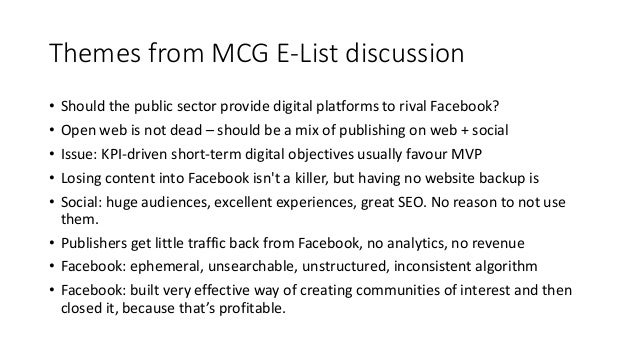 Themes from MCG E-List discussion • Should the public sector provide digital platforms to rival Facebook? • Open web is no...