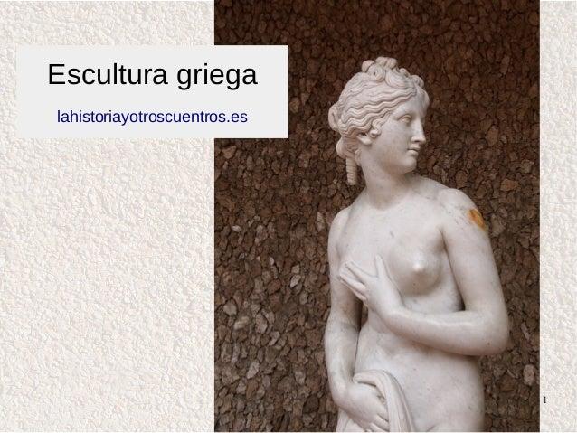 www.lahistoriayotroscuentos.es 1 Escultura griega lahistoriayotroscuentros.es