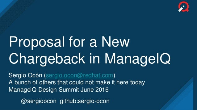 Proposal for a New Chargeback in ManageIQ Sergio Ocón (sergio.ocon@redhat.com) A bunch of others that could not make it he...