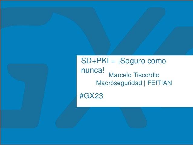 #GX23 SD+PKI = ¡Seguro como nunca! Marcelo Tiscordio Macroseguridad   FEITIAN