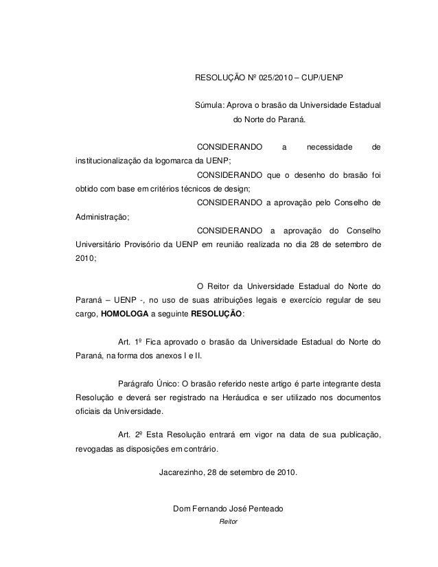 RESOLUÇÃO Nº 025/2010 – CUP/UENP Súmula: Aprova o brasão da Universidade Estadual do Norte do Paraná. CONSIDERANDO a neces...