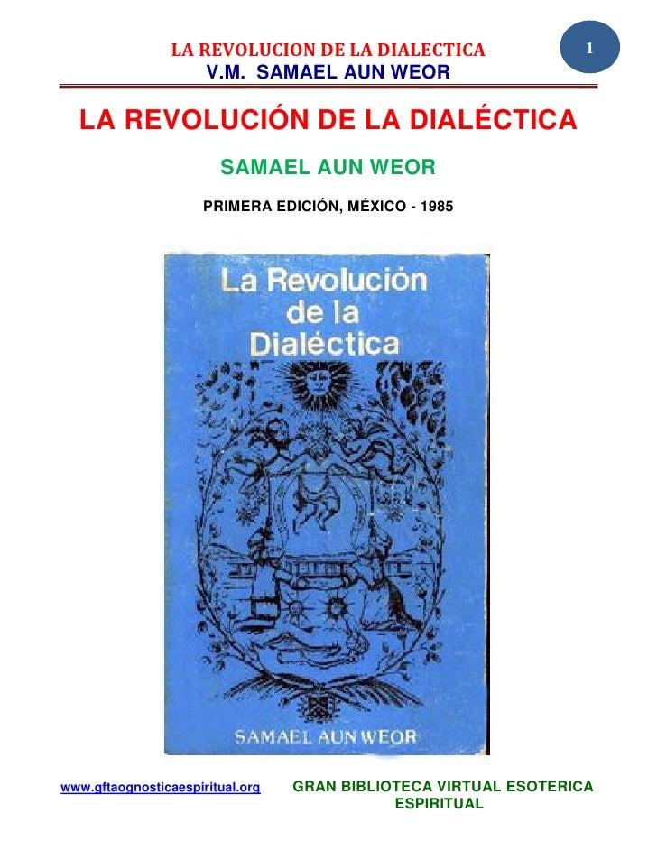 LA REVOLUCION DE LA DIALECTICA                   1                     V.M. SAMAEL AUN WEOR  LA REVOLUCIÓN DE LA DIALÉCTIC...