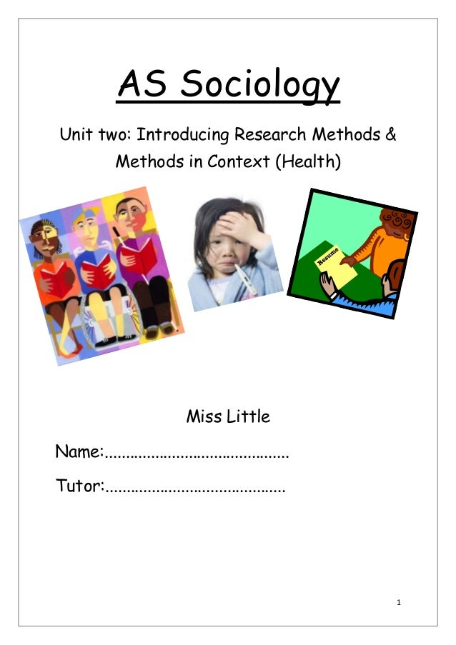 AS Sociology Unit two: Introducing Research Methods & Methods in Context (Health)  Miss Little Name:.........................
