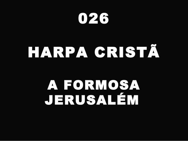 026 HARPA CRISTÃ A FORMOSA JERUSALÉM