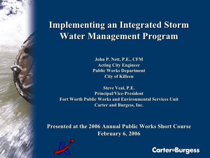 Implementing an Integrated Storm Water Management Program John P. Nett, P.E., CFM Acting City Engineer Public Works Depart...