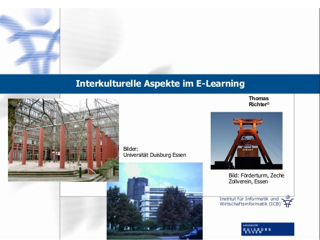 Institut für Informatik und Wirtschaftsinformatik (ICB) Interkulturelle Aspekte im E-Learning Thomas Richter© Bild: Förder...