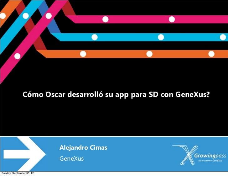 Oscar               Cómo Oscar desarrolló su app para SD con GeneXus?                           Alejandro Cimas           ...