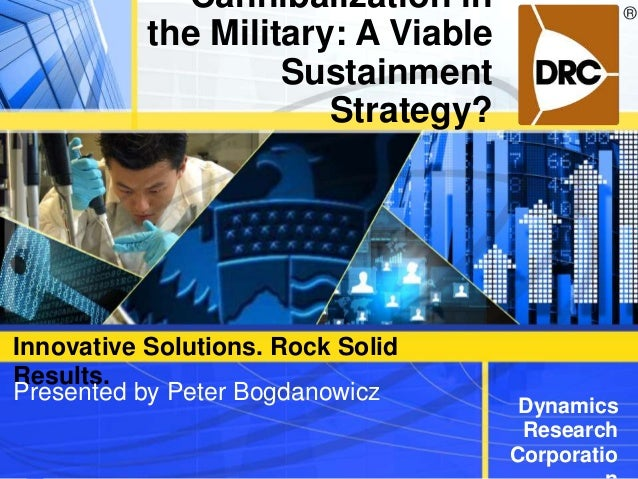 Innovative Solutions. Rock Solid Results. Dynamics Research Corporatio Cannibalization in the Military: A Viable Sustainme...