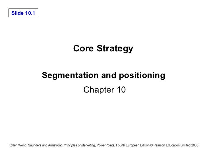 Segmentation and positioning  Chapter 10 Core Strategy