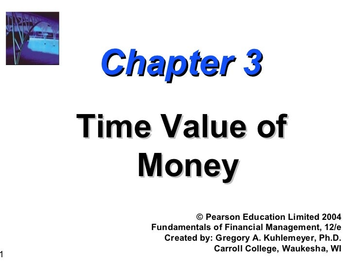 Chapter 3    Time Value of       Money                 © Pearson Education Limited 2004        Fundamentals of Financial M...
