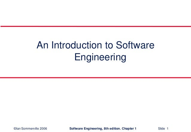©Ian Sommerville 2006 Software Engineering, 8th edition. Chapter 1 Slide 1An Introduction to SoftwareEngineering