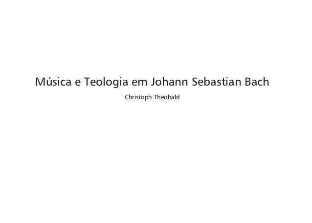 Música e Teologia em Johann Sebastian Bach Christoph Theobald