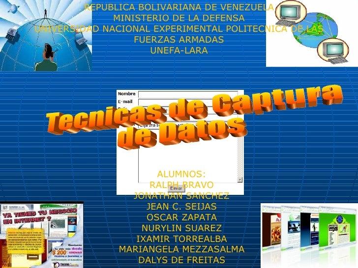 Tecnicas de Captura  de Datos REPUBLICA BOLIVARIANA DE VENEZUELA MINISTERIO DE LA DEFENSA UNIVERSIDAD NACIONAL EXPERIMENTA...