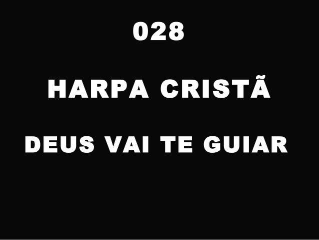 028 HARPA CRISTÃ DEUS VAI TE GUIAR