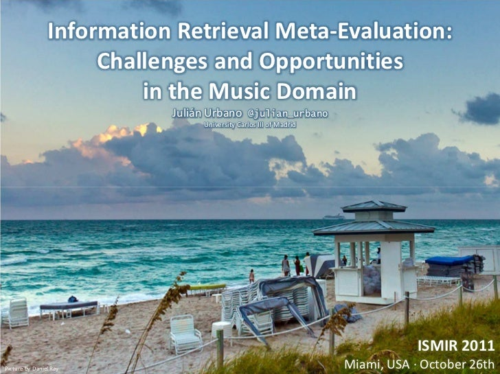 Information Retrieval Meta-Evaluation:                     Challenges and Opportunities                         in the Mus...