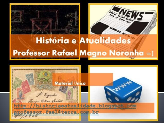 Material Único  1  História e Atualidades  Professor Rafael Magno Noronha =]