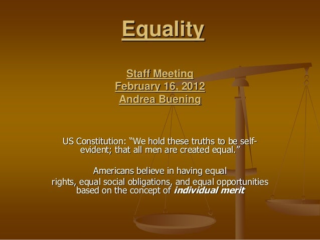 """Equality Staff Meeting February 16, 2012 Andrea Buening US Constitution: """"We hold these truths to be self- evident; that a..."""