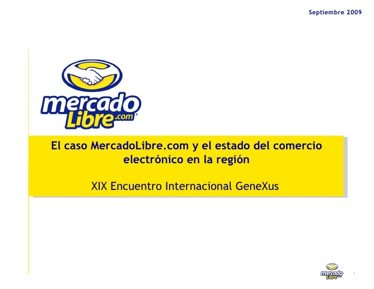 Septiembre 2009 El caso MercadoLibre.com y el estado del comercio electrónico en la región XIX Encuentro Internacional Gen...