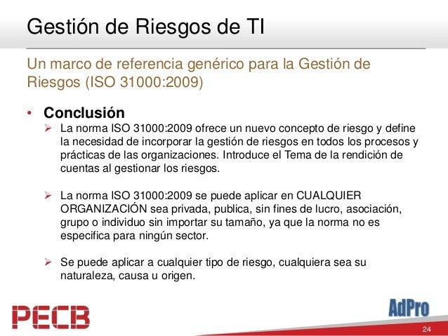 24 Gestión de Riesgos de TI Un marco de referencia genérico para la Gestión de Riesgos (ISO 31000:2009) • Conclusión  La ...