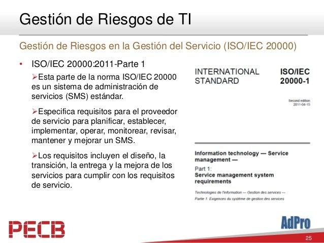 25 Gestión de Riesgos de TI Gestión de Riesgos en la Gestión del Servicio (ISO/IEC 20000) • ISO/IEC 20000:2011-Parte 1 Es...