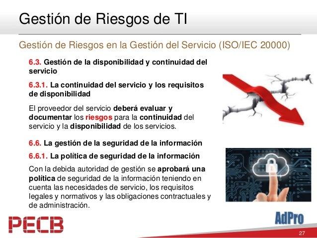 27 Gestión de Riesgos de TI Gestión de Riesgos en la Gestión del Servicio (ISO/IEC 20000) 6.3. Gestión de la disponibilida...