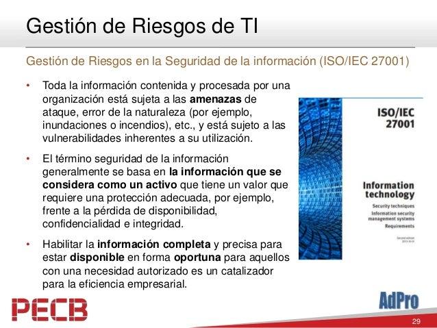 29 Gestión de Riesgos de TI Gestión de Riesgos en la Seguridad de la información (ISO/IEC 27001) • Toda la información con...