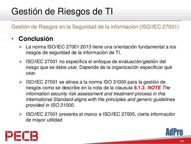 34 Gestión de Riesgos de TI Gestión de Riesgos en la Seguridad de la información (ISO/IEC 27001) • Conclusión  La norma I...